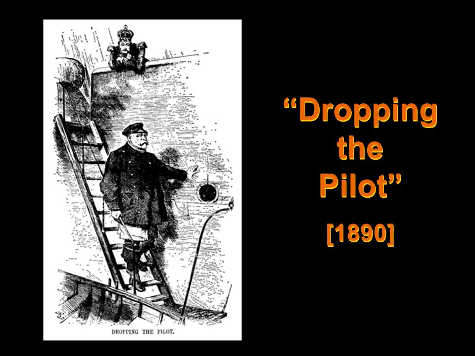 Dropping the Pilot [1890]